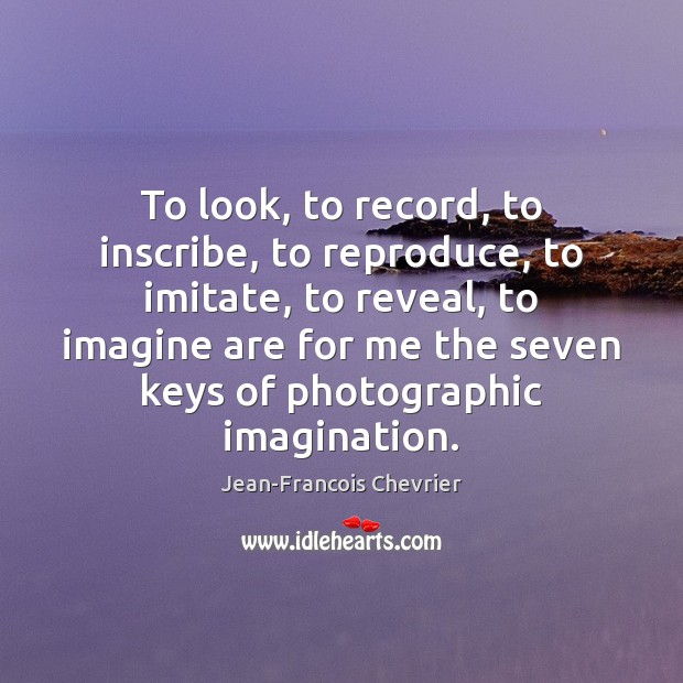 To look, to record, to inscribe, to reproduce, to imitate, to reveal, Image