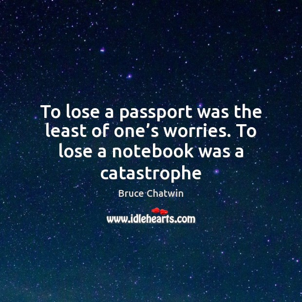 Image, To lose a passport was the least of one's worries. To lose a notebook was a catastrophe