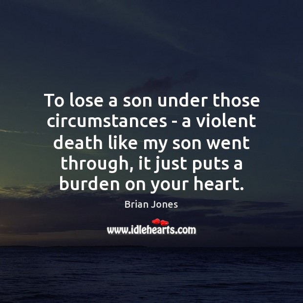 Image, To lose a son under those circumstances – a violent death like
