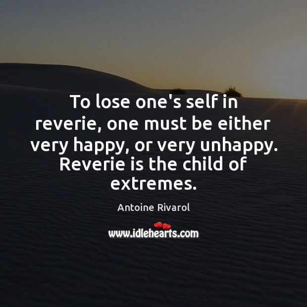 Image, To lose one's self in reverie, one must be either very happy,