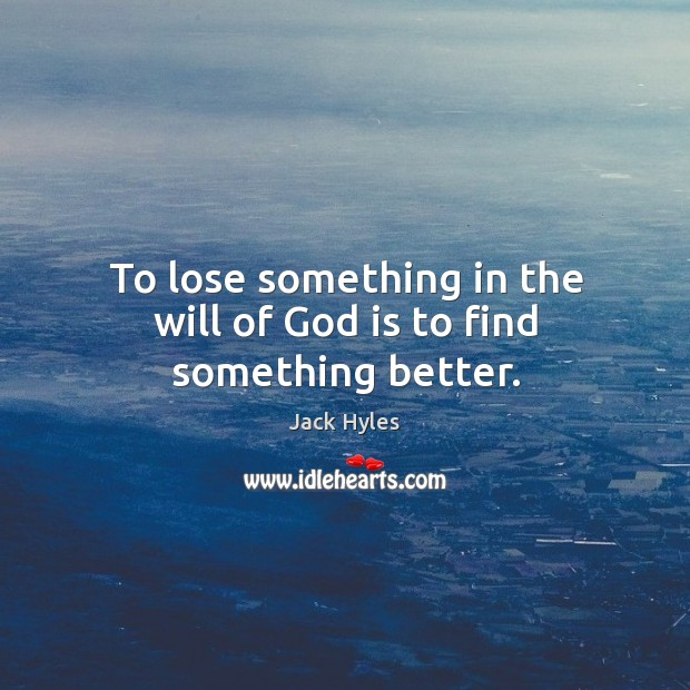 To lose something in the will of God is to find something better. Image