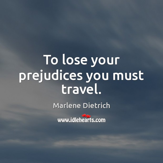 Image, To lose your prejudices you must travel.
