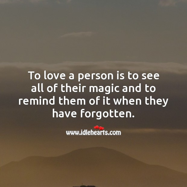 Image, To love a person is to see all of their magic and to remind them of it when they have forgotten.