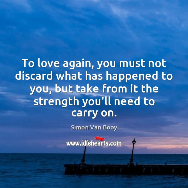 Image, To love again, you must not discard what has happened to you,