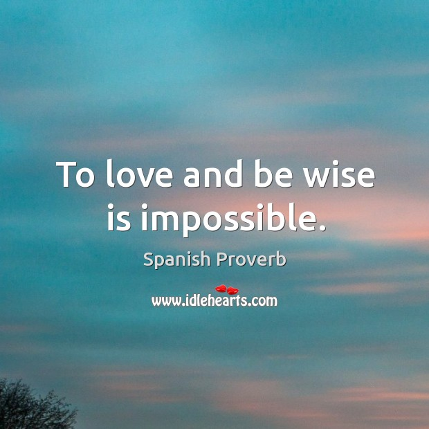 To love and be wise is impossible. Image