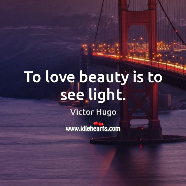 To love beauty is to see light. Image