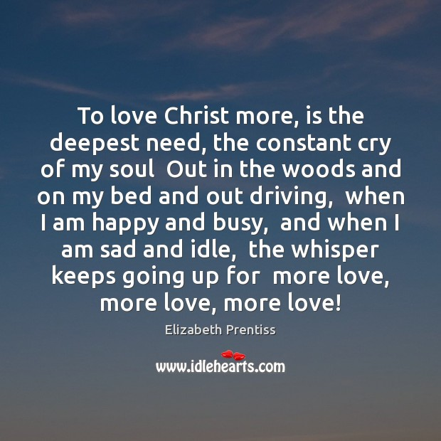 To love Christ more, is the deepest need, the constant cry of Image