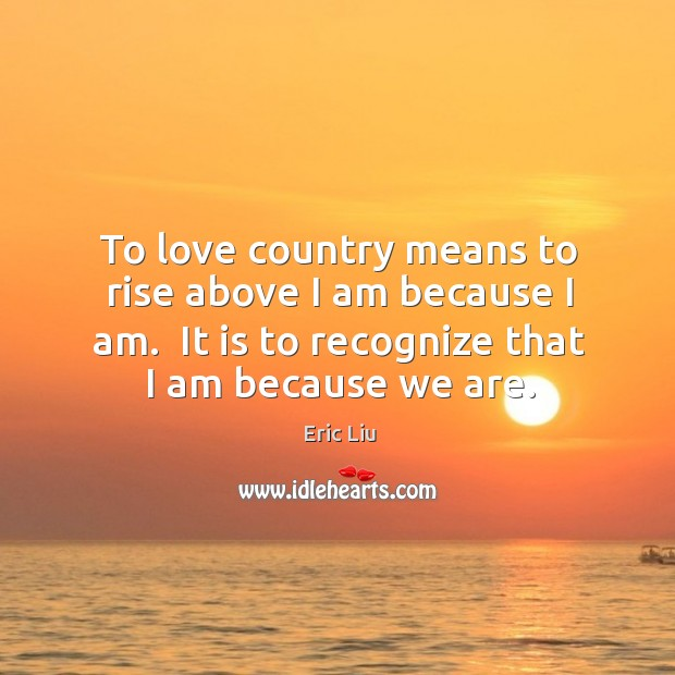 Image, To love country means to rise above I am because I am.