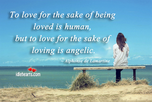 To love for the sake of being loved is human. Image