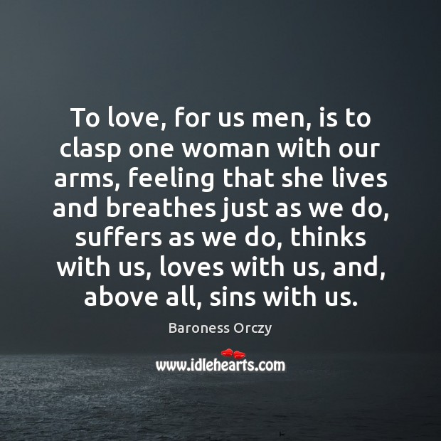 Image, To love, for us men, is to clasp one woman with our