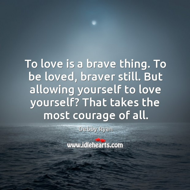 To love is a brave thing. To be loved, braver still. But Image
