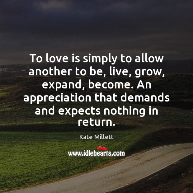 To love is simply to allow another to be, live, grow, expand, Image