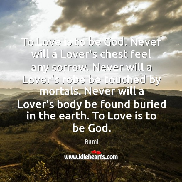 Image, To Love is to be God. Never will a Lover's chest feel