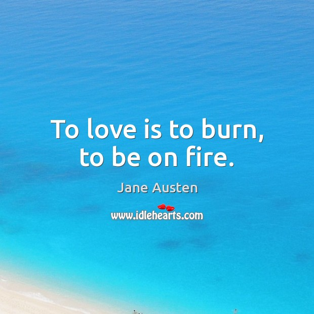 Image, To love is to burn, to be on fire.