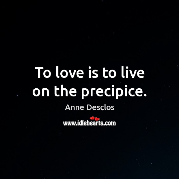 Image, To love is to live on the precipice.