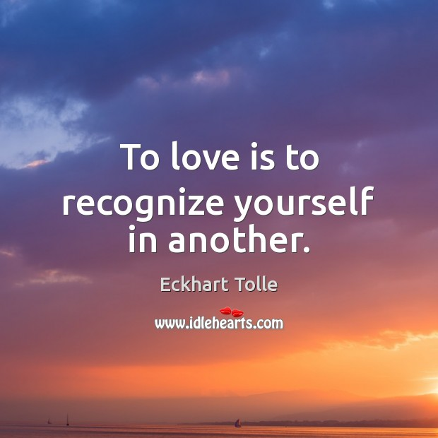 To love is to recognize yourself in another. Image