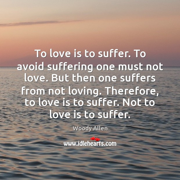 Image, To love is to suffer. To avoid suffering one must not love.
