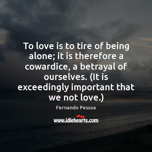 Image, To love is to tire of being alone; it is therefore a