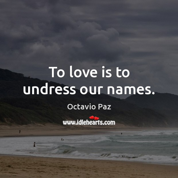 To love is to undress our names. Image
