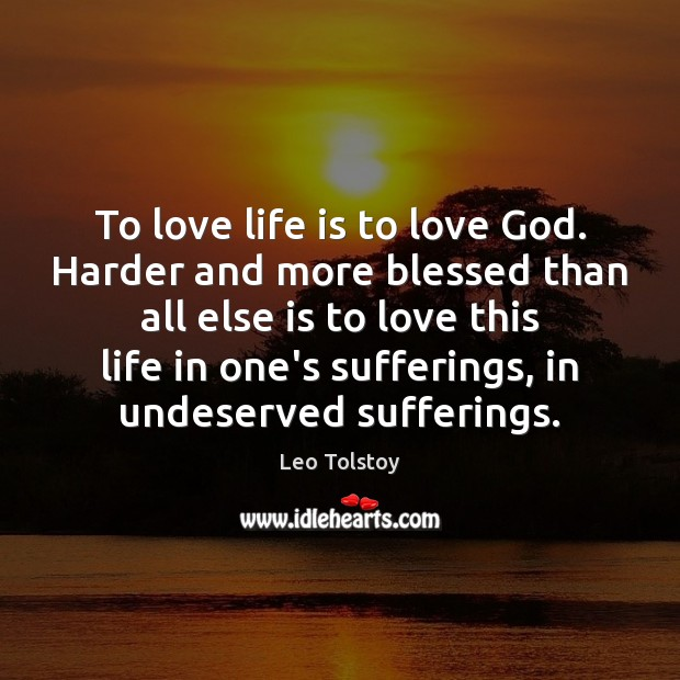 To love life is to love God. Harder and more blessed than Leo Tolstoy Picture Quote