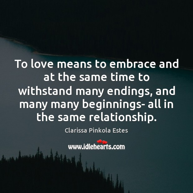 To love means to embrace and at the same time to withstand Clarissa Pinkola Estes Picture Quote