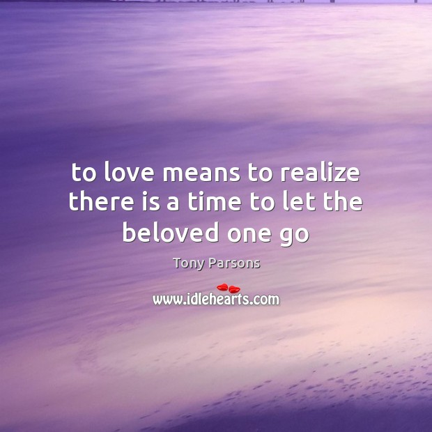 To love means to realize there is a time to let the beloved one go Image