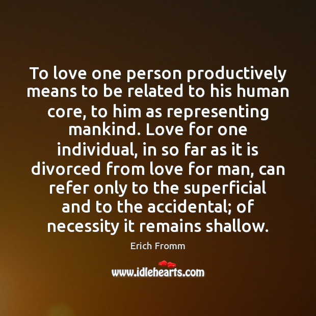 Image, To love one person productively means to be related to his human