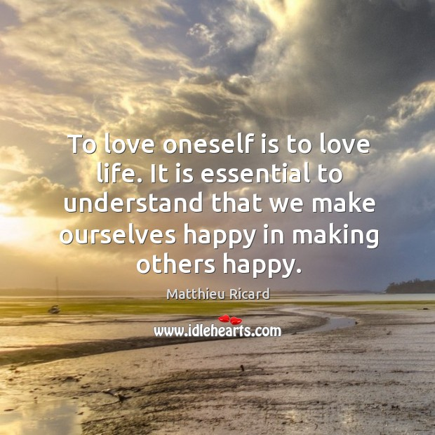 To love oneself is to love life. It is essential to understand Matthieu Ricard Picture Quote