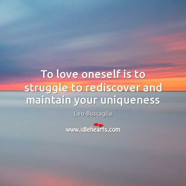 To love oneself is to struggle to rediscover and maintain your uniqueness Image