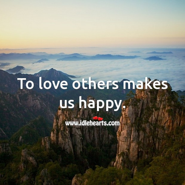 To love others makes us happy. Inspirational Love Quotes Image