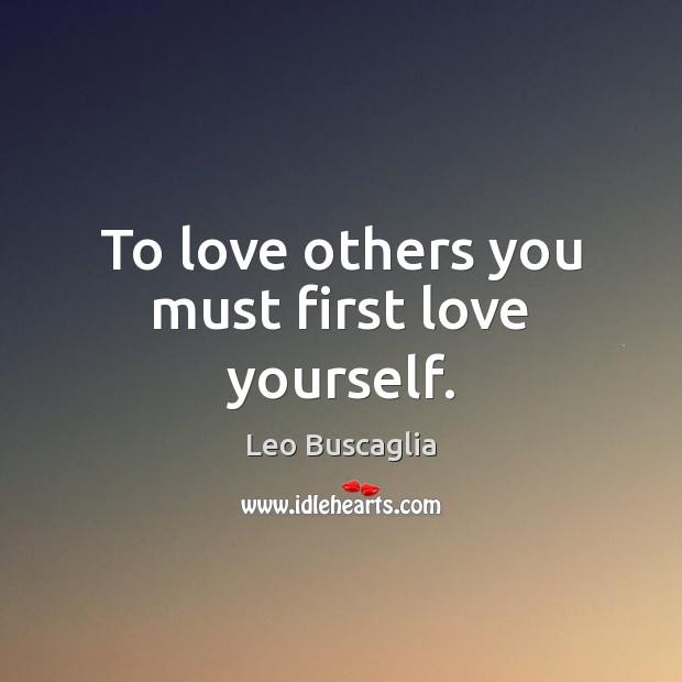 Image, To love others you must first love yourself.