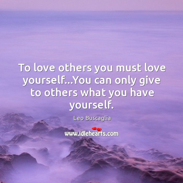 Image, To love others you must love yourself…You can only give to