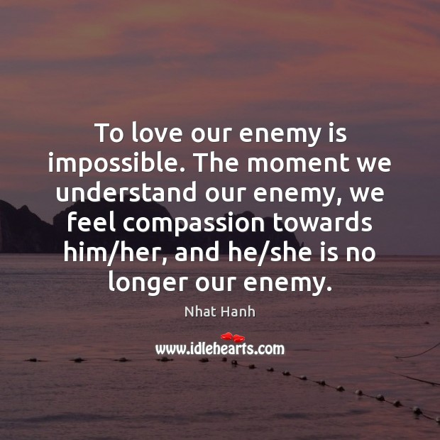 Image, To love our enemy is impossible. The moment we understand our enemy,