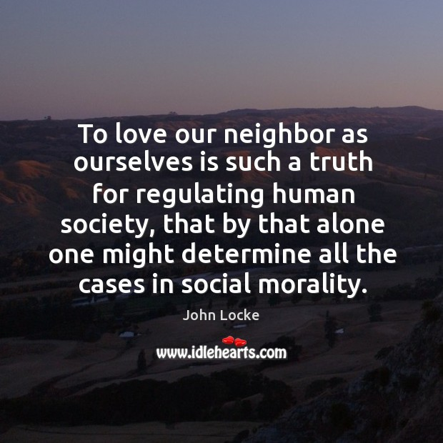 Image, To love our neighbor as ourselves is such a truth for regulating human society