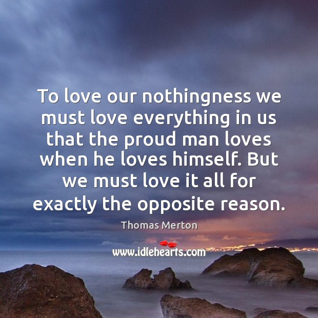 To love our nothingness we must love everything in us that the Image
