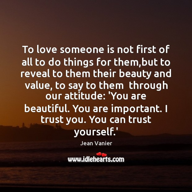 To love someone is not first of all to do things for Image