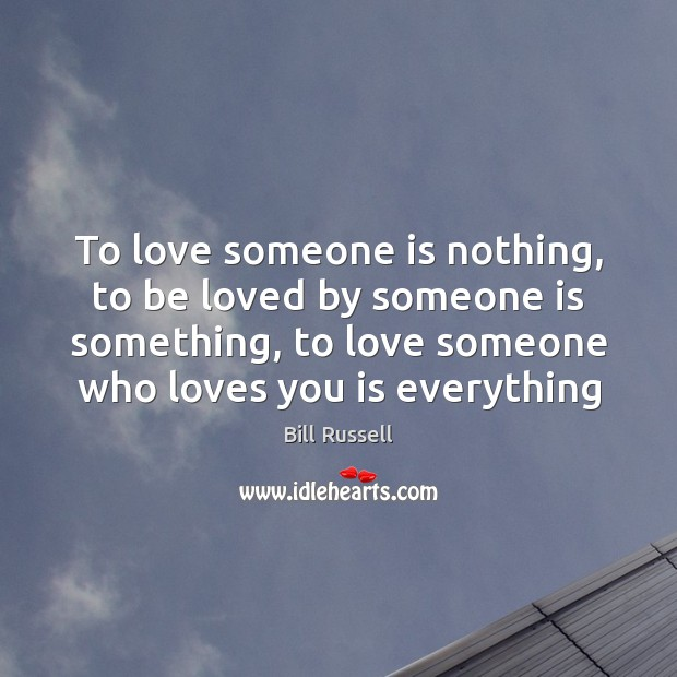Image, To love someone is nothing, to be loved by someone is something,