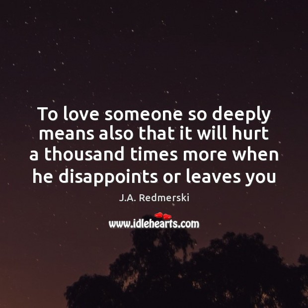 To love someone so deeply means also that it will hurt a Image