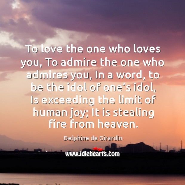 To love the one who loves you, to admire the one who admires you Image