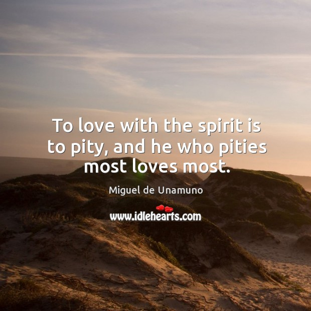 Image, To love with the spirit is to pity, and he who pities most loves most.