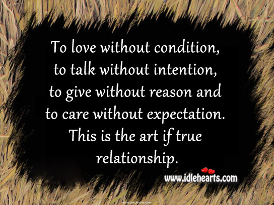 To Love Without Condition Is The Art If True Relationship.