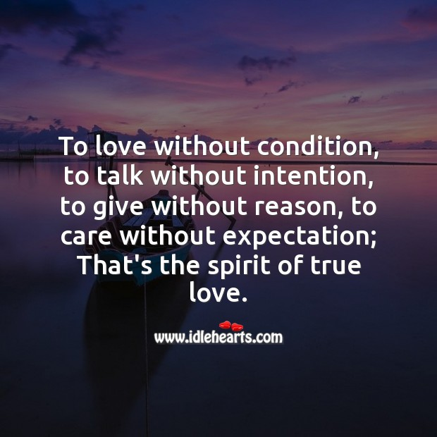 Spirit of true love is to love without condition, to care without expectation. True Love Quotes Image