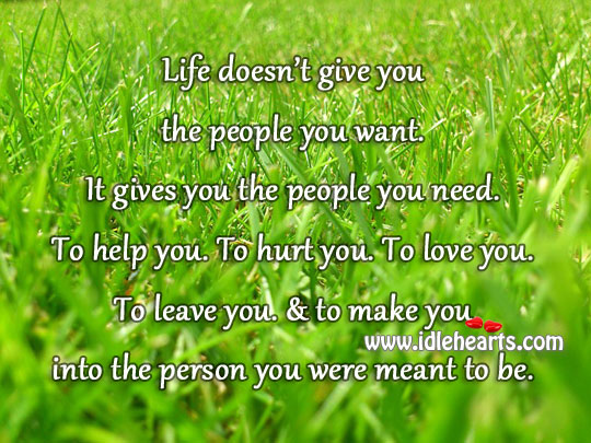 Life Doesn't Give You The People You Want.