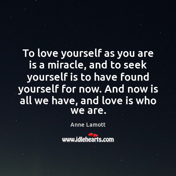 To love yourself as you are is a miracle, and to seek Image