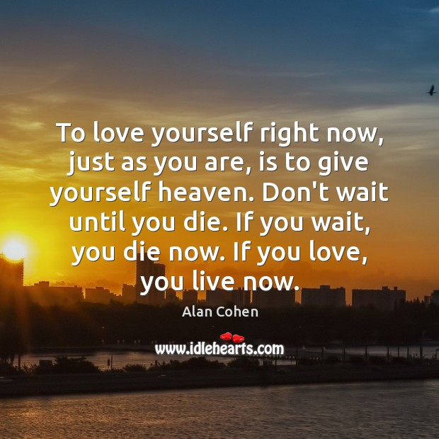 Image, To love yourself right now, just as you are, is to give