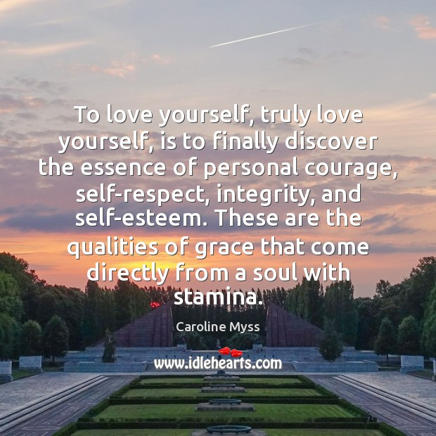To love yourself, truly love yourself, is to finally discover the essence Caroline Myss Picture Quote