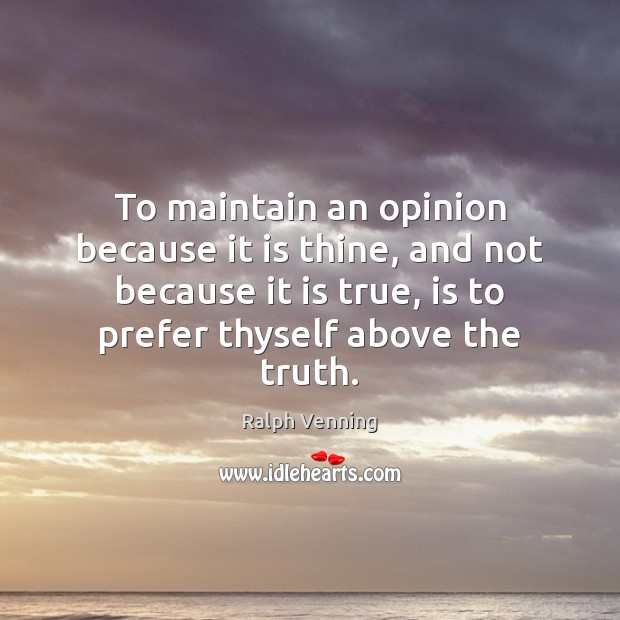 To maintain an opinion because it is thine, and not because it Image