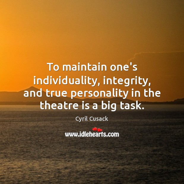 To maintain one's individuality, integrity, and true personality in the theatre is Image