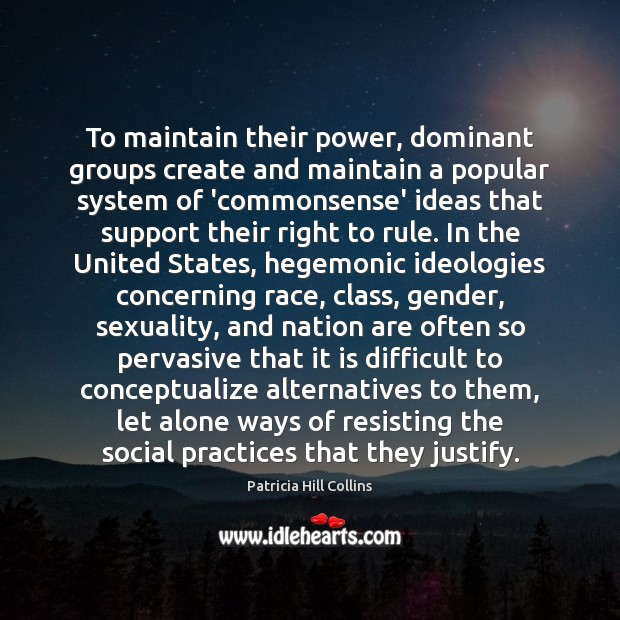 To maintain their power, dominant groups create and maintain a popular system Image