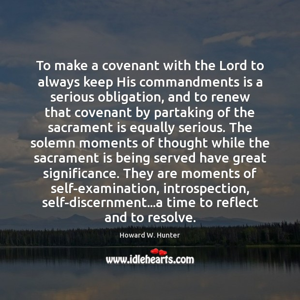 To make a covenant with the Lord to always keep His commandments Howard W. Hunter Picture Quote